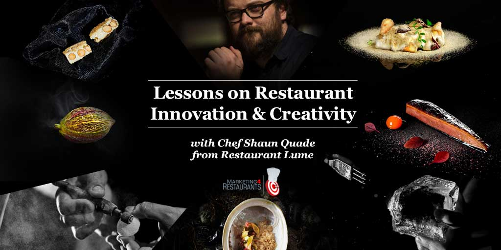 60 – Lessons on Restaurant Innovation and Creativity with Chef Shaun Quade from Restaurant Lume