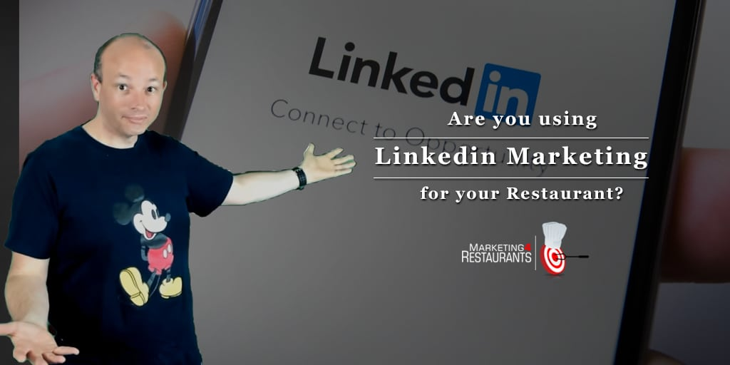 98 – Are you doing Linkedin Restaurant Marketing?  Should you?